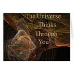 The Universe Thinks Through You Card