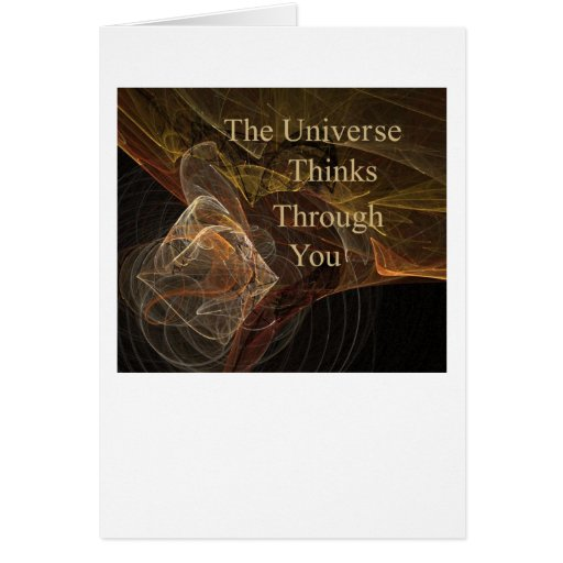 The Universe Thinks Through You Greeting Card