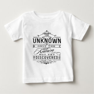 The Unknown Is Only The Known Not Yet Discovered Baby T-Shirt