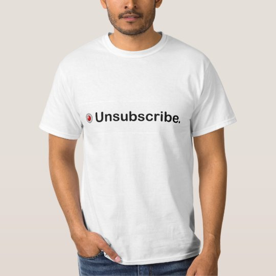 """The """"Unsubscribe"""" from it Tshirt"""