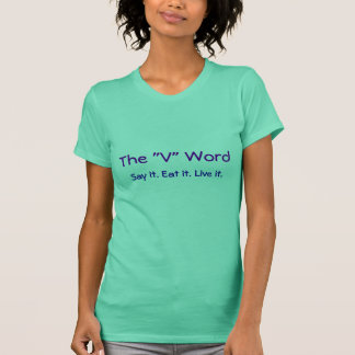 """The """"V"""" Word, Say it. Eat it. Live it. Green T-Shirt"""