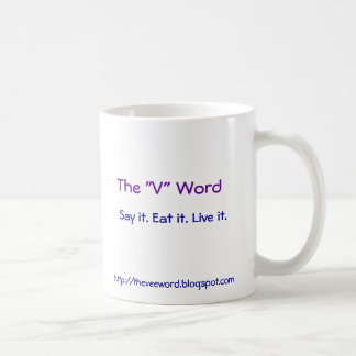 "The ""V"" Word, Say it. Eat it. Live it., http://... Coffee Mug"