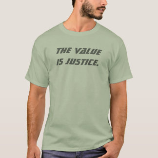 The Value is Justice. (Grey/Green) T-Shirt