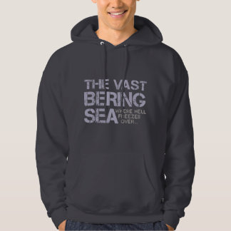 THE VAST BERING SEA... HOODIE