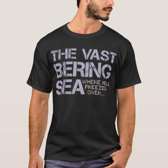 THE VAST BERING SEA... T-Shirt
