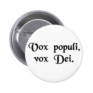 The voice of the people is the voice of God. Button