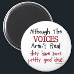 """The Voices Aren&#39;t Real Funny Saying Magnet<br><div class=""""desc"""">Although the voices aren&#39;t real,  they have some pretty good ideas! - Silly and Funny Saying about hearing voices. Schizophrenia humor quote.</div>"""
