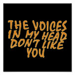 The Voices In My Head Don't Like you Posters