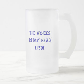 The Voices In My Head Lied! Frosted Glass Beer Mug