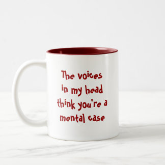 The voices in my headthink you're a mental case Two-Tone coffee mug