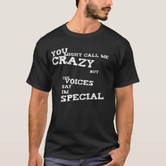 The Voices Say Im Special T-Shirt