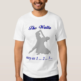 The Waltz... easy as 1 ... 2 ... 3 ... T Shirt
