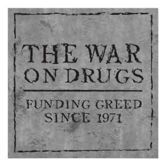 The War On Drugs Funding Greed Since 1971 Poster