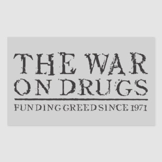 The War On Drugs Funding Greed Since 1971 Rectangular Sticker