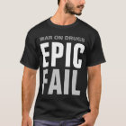 The War On Drugs Has Failed Us T-Shirt