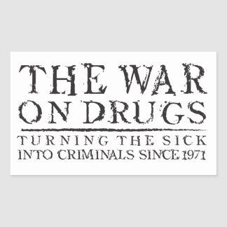 The War on Drugs - Turning the Sick Into Criminals Rectangular Sticker
