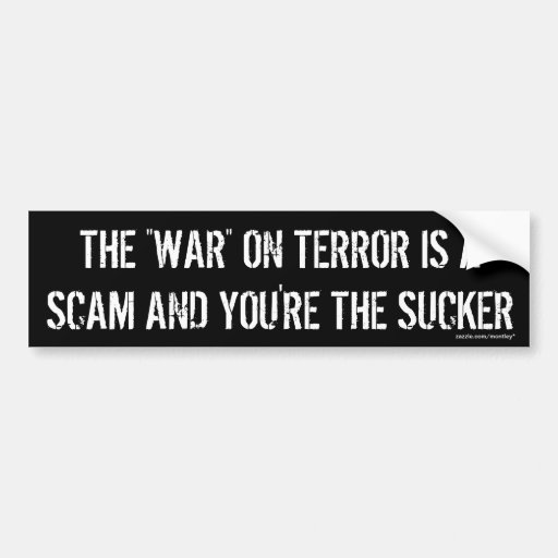 "The ""WAR"" on terror is a scam and your the sucker Bumper Stickers"