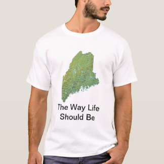 The Way Life Should Be T-Shirt