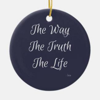 The Way, The Truth, The Life Ceramic Ornament