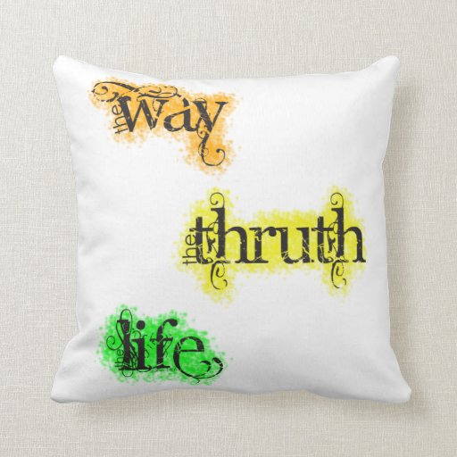 The Way The Truth The Life John 14:6 Pillow