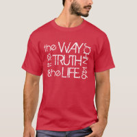 The way the Truth & the Life John 14:6 t-shirt