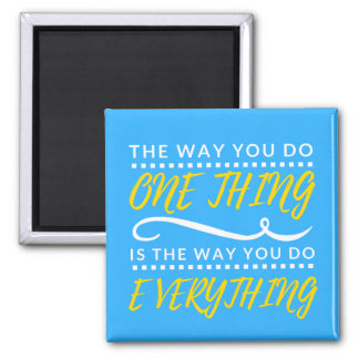 The way you do EVERYTHING magnet