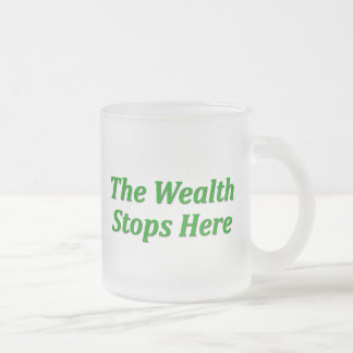 The Wealth Stops Here Frosted Glass Coffee Mug