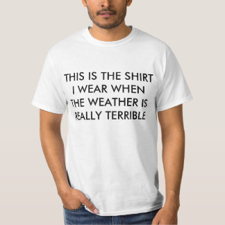 The weather is terrible t shirts