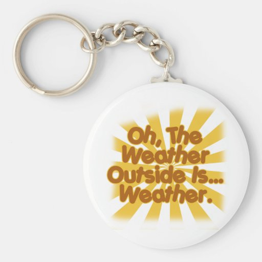 The Weather outside is Weather. Key Chain