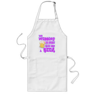 The Wedding Is Here Buy Me A Beer Long Apron