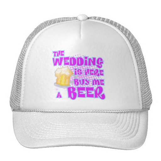 The Wedding Is Here Buy Me A Beer Hat