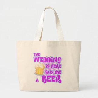 The Wedding Is Here Buy Me A Beer Large Tote Bag