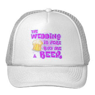 The Wedding Is Here Buy Me A Beer Trucker Hat