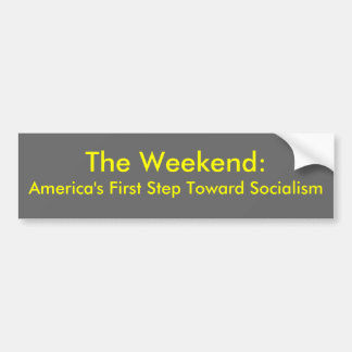 The Weekend: America's First Step Toward Socialism Bumper Sticker