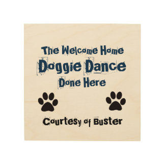 The Welcome Home Doggie Dance Done Here Wood Wall Decor