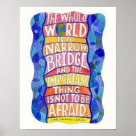 The Whole World is a Narrow Bridge Art Poster
