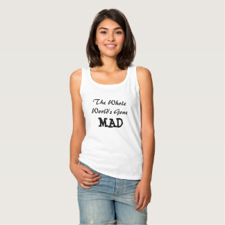 The Whole World's Gone Mad Shirt