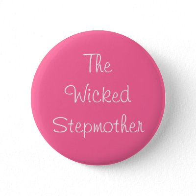 """""""The Wicked Stepmother"""" Pin"""