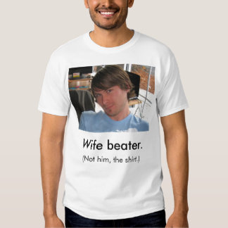 The Wife Beater. Shirt