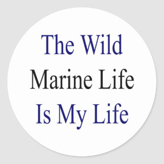 The Wild Marine Life Is My Life Round Sticker