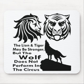 The Wolf Does Not Perform In The Circus Mouse Pad