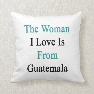 The Woman I Love Is From Guatemala Pillow