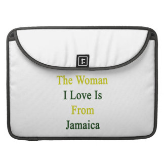The Woman I Love Is From Jamaica Sleeves For MacBooks