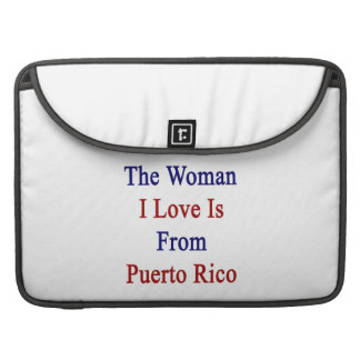 The Woman I Love Is From Puerto Rico Sleeves For MacBooks
