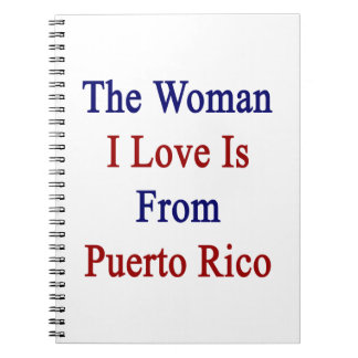 The Woman I Love Is From Puerto Rico Spiral Note Book