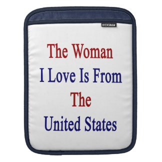 The Woman I Love Is From The United States iPad Sleeves