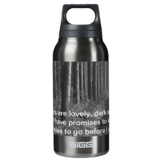 The woods are lovely, dark and deep insulated water bottle