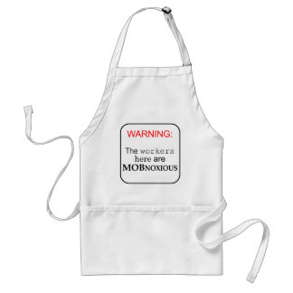The workers here are...MOBNOXIOUS Adult Apron
