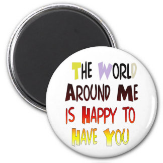 The World Around Me is Happy To Have You 2 Inch Round Magnet