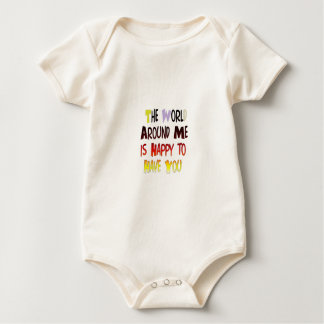 The World Around Me is Happy To Have You Baby Bodysuit